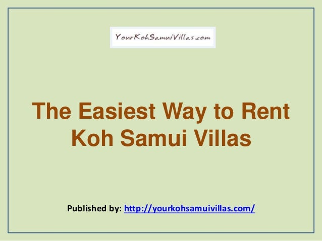 The Easiest Way to Rent Koh Samui Villas Published by: http://yourkohsamuivillas.com/