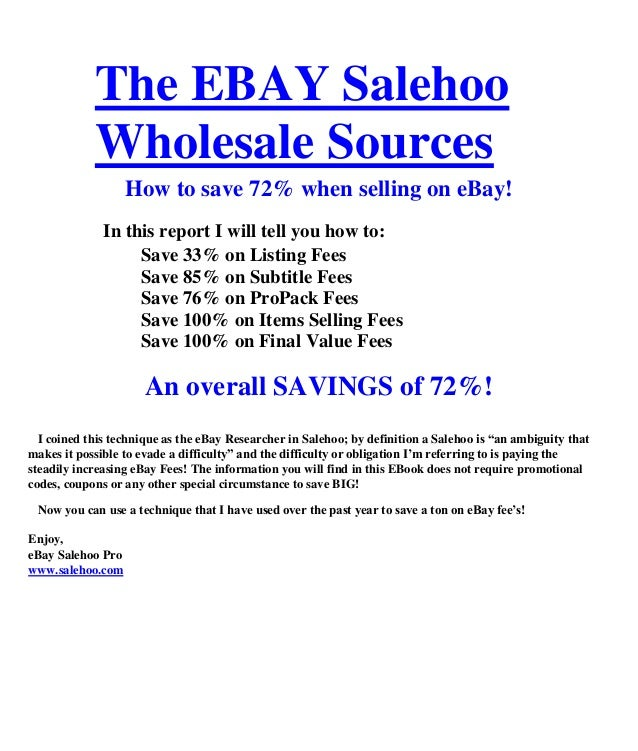 The EBAY Salehoo            Wholesale Sources                   How to save 72% when selling on eBay!              In this...
