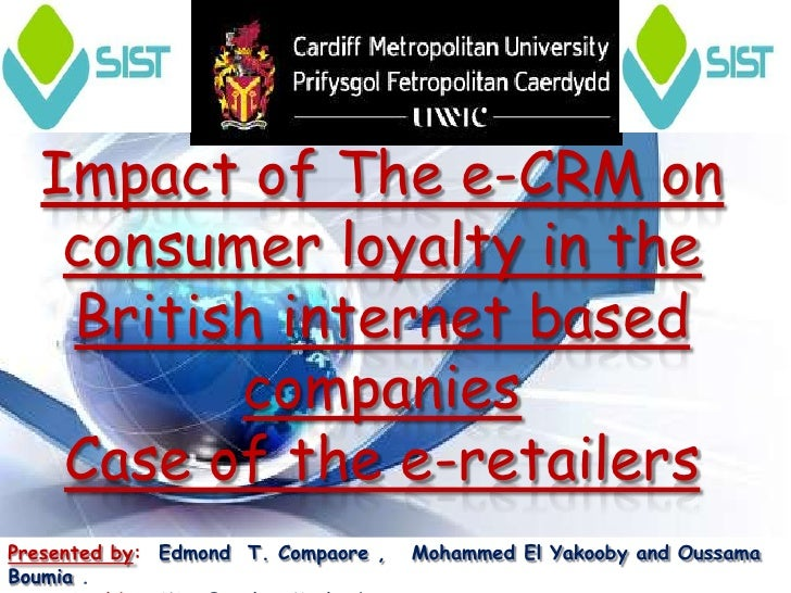Impact of The e-CRM on   consumer loyalty in the   British internet based         companies   Case of the e-retailersPrese...