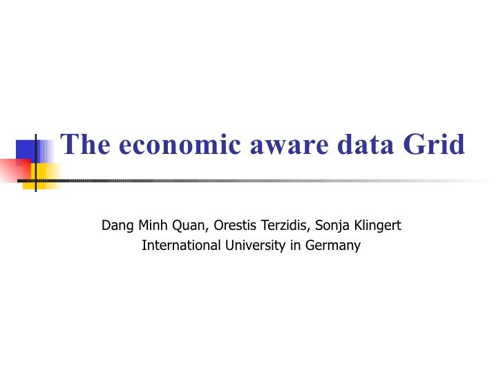 The economic aware data Grid Dang Minh Quan, Orestis Terzidis, Sonja Klingert International University in Germany