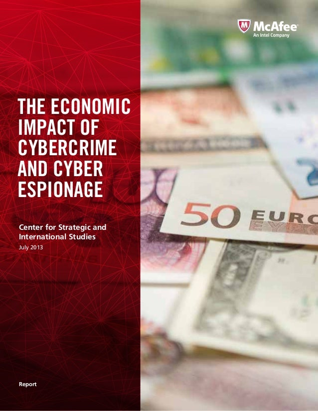 THE ECONOMIC IMPACT OF CYBERCRIME AND CYBER ESPIONAGE Report Center for Strategic and International Studies July 2013