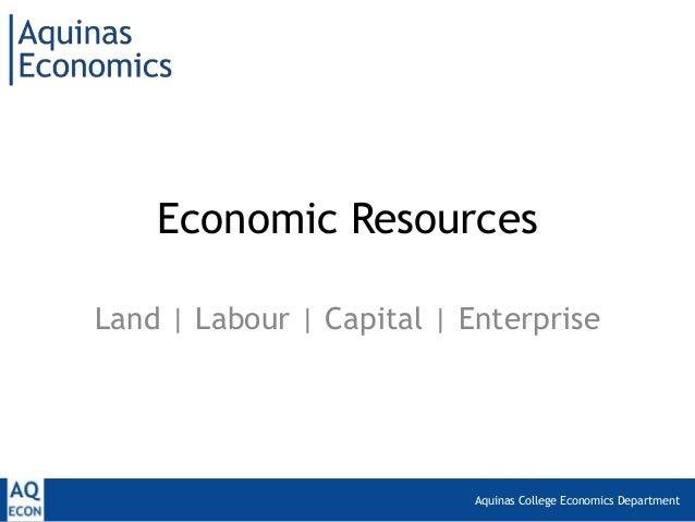 Aquinas College Economics Department Economic Resources Land | Labour | Capital | Enterprise