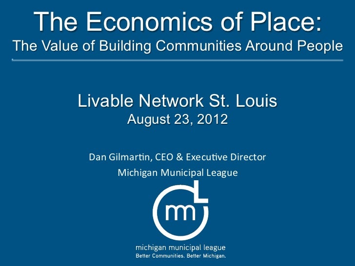 The Economics of Place:The Value of Building Communities Around People         Livable Network St. Louis                  ...