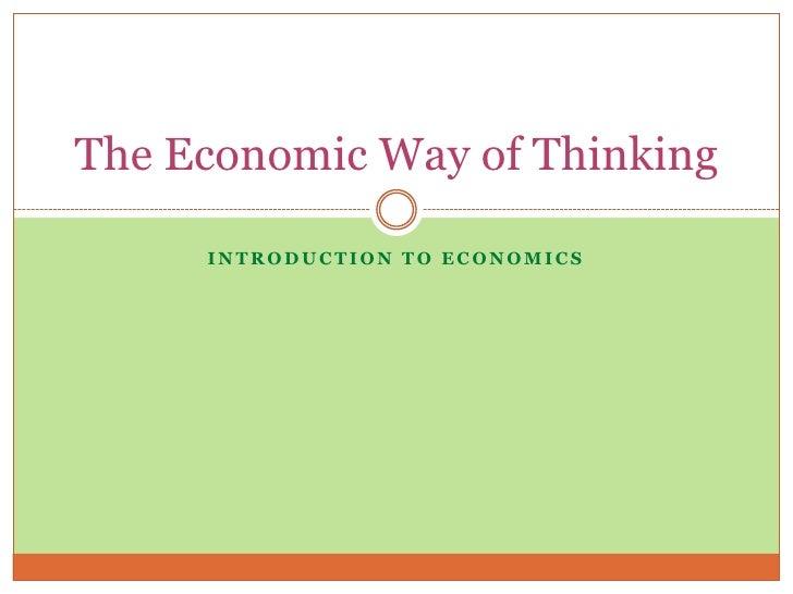 The Economic Way of Thinking     INTRODUCTION TO ECONOMICS
