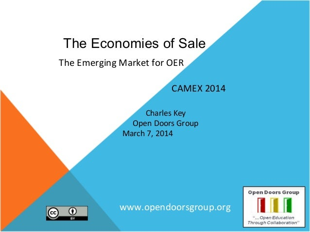 The Economies of Sale The Emerging Market for OER CAMEX 2014 Charles Key Open Doors Group March 7, 2014  www.opendoorsgrou...
