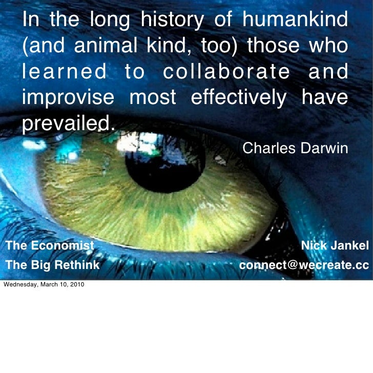 In the long history of humankind      (and animal kind, too) those who      learned to collaborate and      improvise most...
