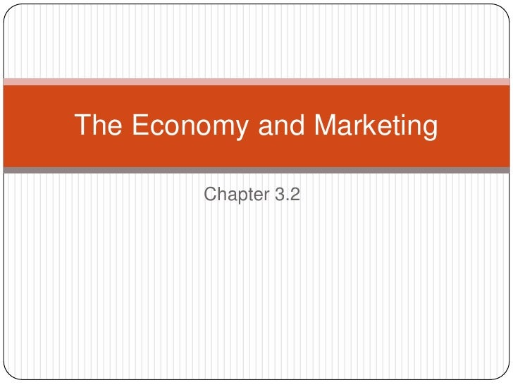 Chapter 3.2<br />The Economy and Marketing<br />