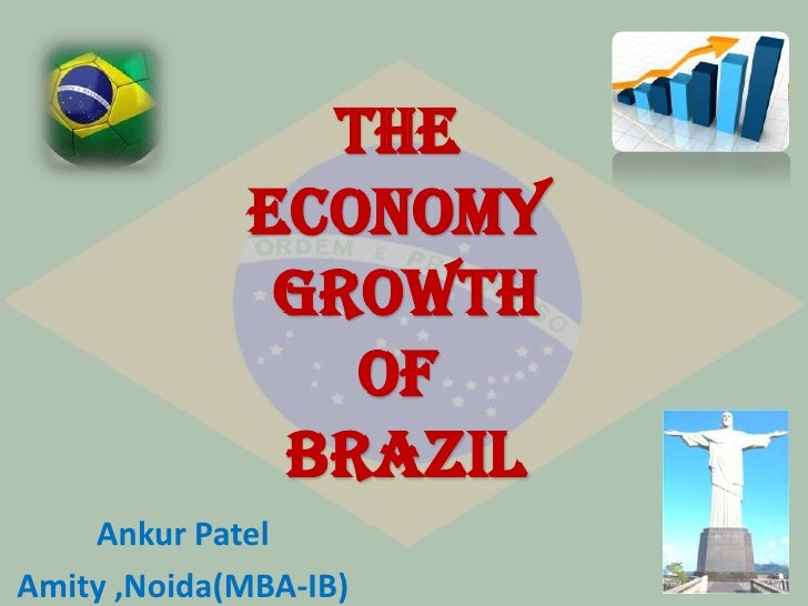 The economy growth of Brazil<br />Ankur Patel<br />Amity ,Noida(MBA-IB)<br />