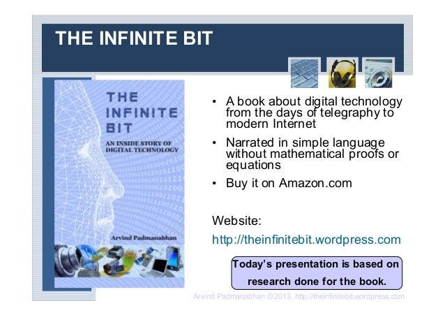 Arvind Padmanabhan © 2013. http://theinfinitebit.wordpress.comTHE INFINITE BIT• A book about digital technologyfrom the da...