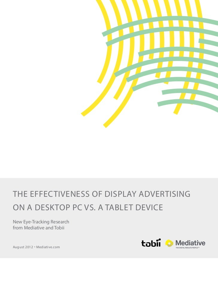 the effectiveness of display advertisingon a desktop pc vs. a tablet deviceNew Eye-Tracking Researchfrom Mediative and Tob...