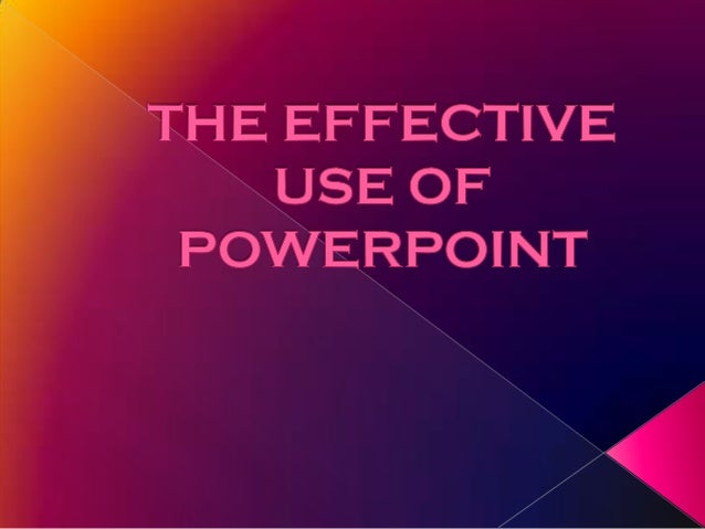 The effective use of powerpoint