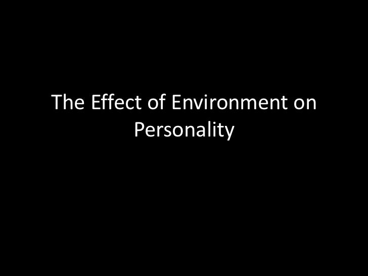 The Effect of Environment on         Personality
