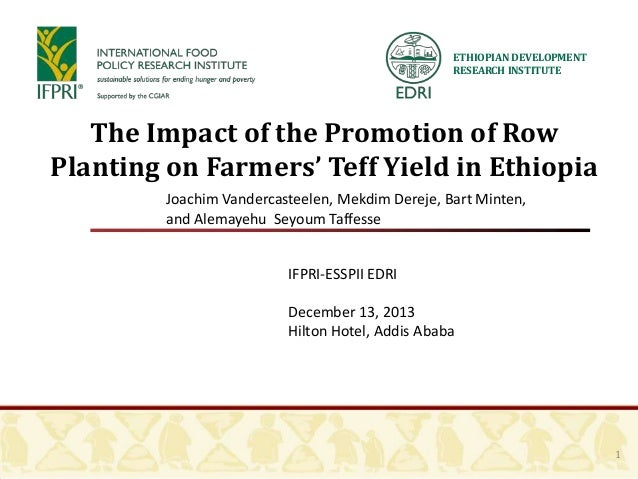 ETHIOPIAN DEVELOPMENT RESEARCH INSTITUTE  The Impact of the Promotion of Row Planting on Farmers' Teff Yield in Ethiopia J...