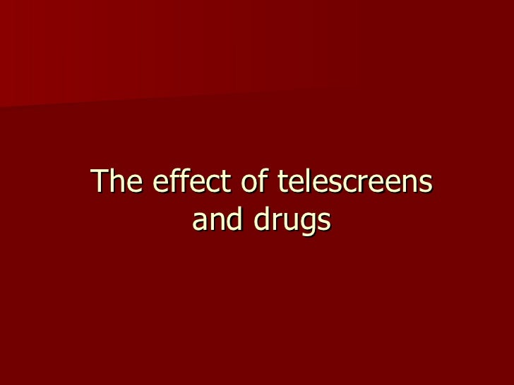 The effect of telescreens and drugs