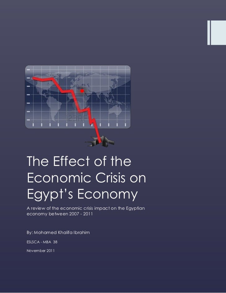 global financial crisis impact on egypt The paper discusses the impact of global financial crisis on the jordanian economy in two periods the first  hussien (2009) studied the impacts of financial crisis on egypt economyhe pointed out that the stock prices.