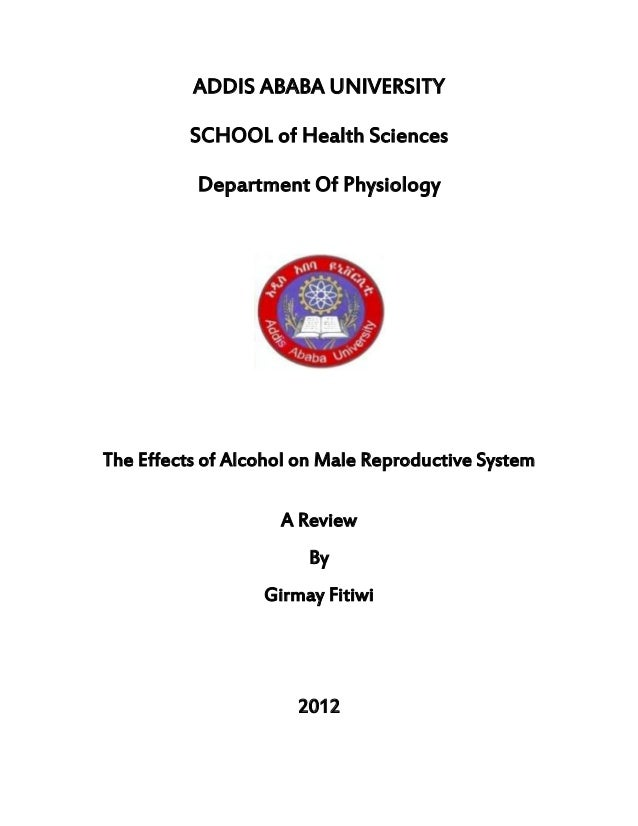 ADDIS ABABA UNIVERSITY SCHOOL of Health Sciences Department Of Physiology The Effects of Alcohol on Male Reproductive Syst...