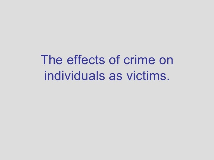 The effects of crime on individuals as victims.