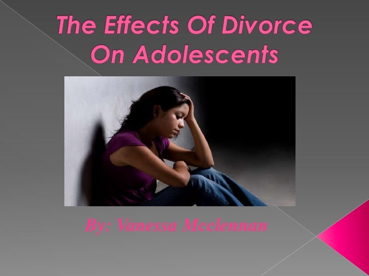 Vanessa Mcclennan Period 7:The effects of divorce on adolescents