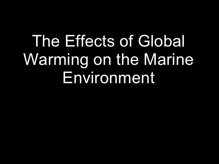 The effects of global warming on the marine