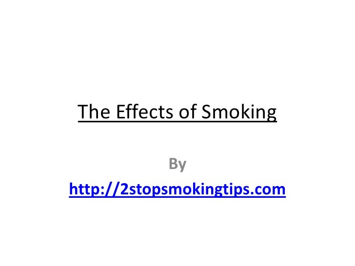 The Effects of Smoking<br />By<br />http://2stopsmokingtips.com<br />