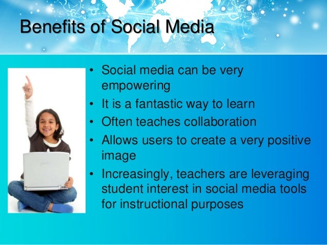 the benefits of media Potential benefits of using social media in education a thorough examination of a  large set of these online tools has revealed that social media have many.