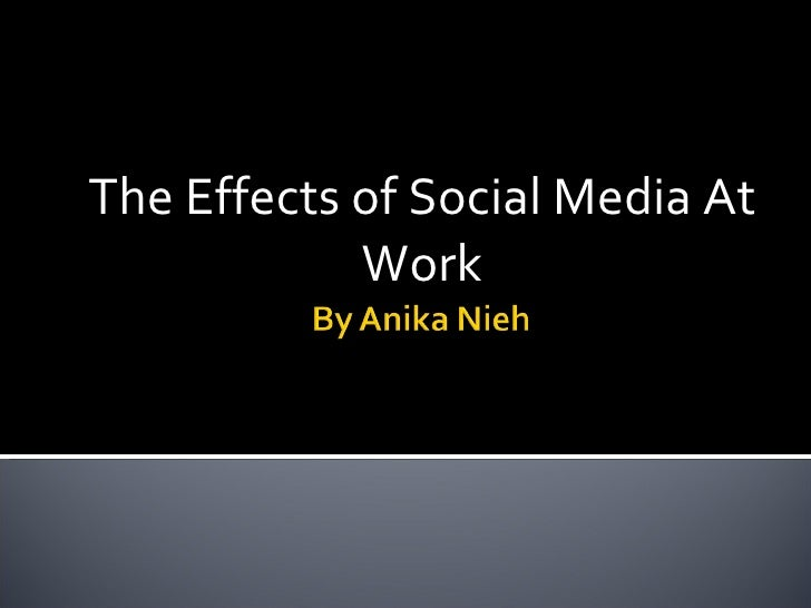 The effects of social media at work ppt