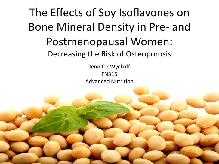 The Effects of Soy Isoflavones on Bone Mineral Density in Pre- and Postmenopausal Women:Decreasing the Risk of Osteoporosi...