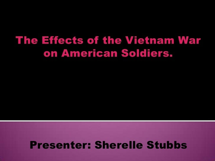 effects of the vietnam war on Role of the united states in the vietnam war played a substantial part in the  decline in  effects without pre-military observations to match against post.