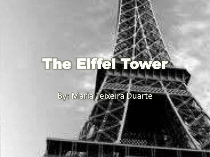 The Eiffel Tower<br />By: Maria Teixeira Duarte<br />