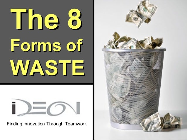 The 8   Forms of   WASTE  Finding Innovation Through TeamworkFinding Innovation Through Teamwork