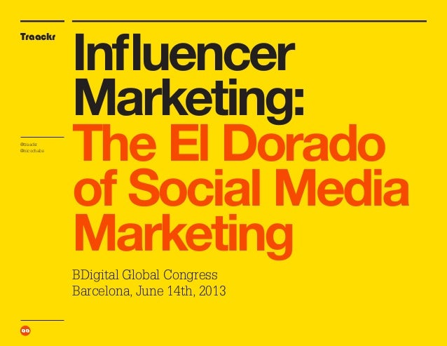 Traackr@traackr@nicochabsInfluencerMarketing:The El Doradoof Social MediaMarketingBDigital Global CongressBarcelona, June ...