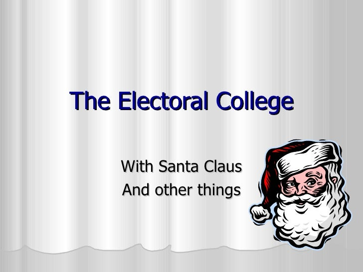 The Electoral College With Santa Claus And other things