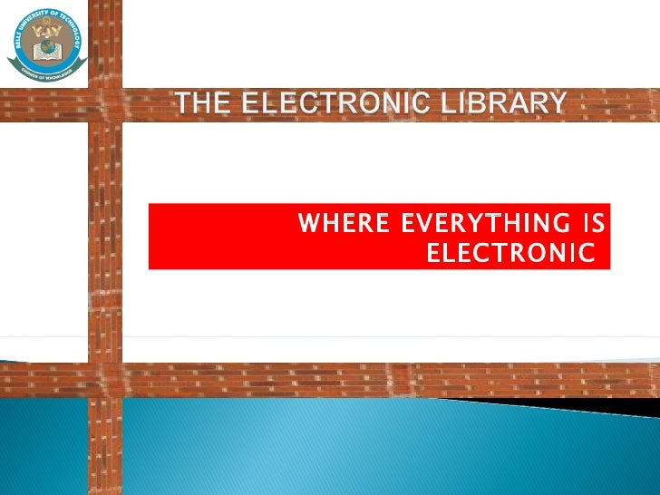 WHERE EVERYTHING IS        ELECTRONIC