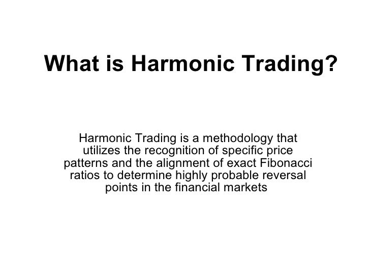 What is Harmonic Trading?   Harmonic Trading is a methodology that utilizes the recognition of specific price patterns and...