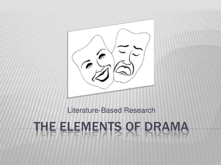 The Elements of Drama<br />Literature-Based Research<br />