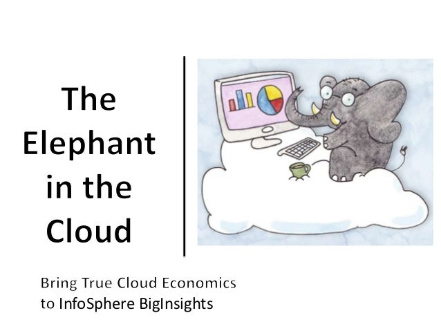 The Elephant in the Cloud:  Bring True Cloud Economics to Hadoop/BigInsights