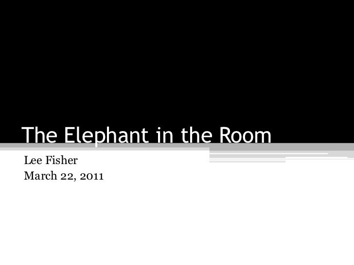 The Elephant in the RoomLee FisherMarch 22, 2011