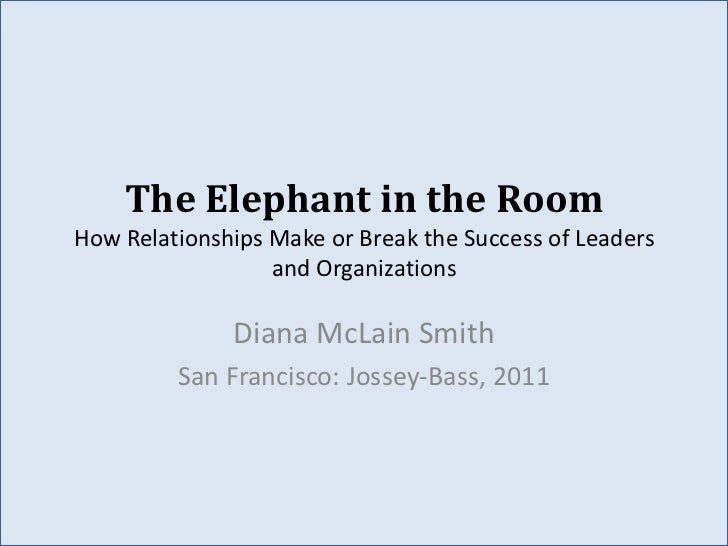 The Elephant in the RoomHow Relationships Make or Break the Success of Leaders                  and Organizations         ...