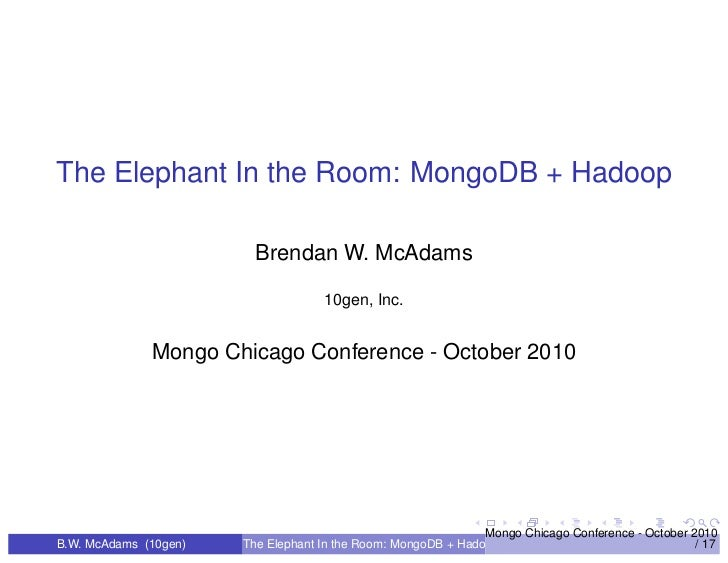 The Elephant In the Room: MongoDB + Hadoop                         Brendan W. McAdams                                    1...