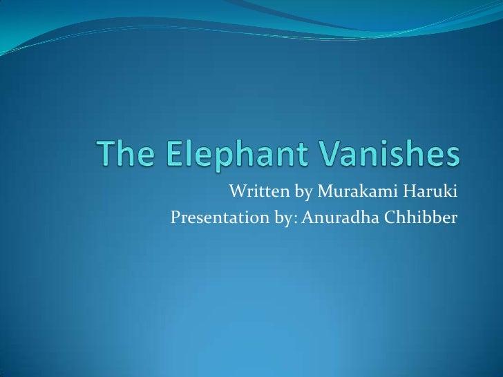 The Elephant Vanishes<br />Written by Murakami Haruki<br />Presentation by: AnuradhaChhibber<br /&g