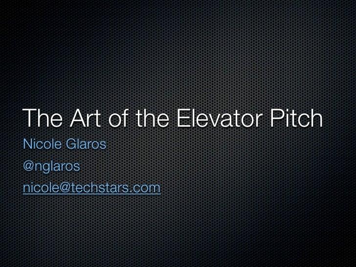 The Art of the Elevator PitchNicole Glaros@nglarosnicole@techstars.com