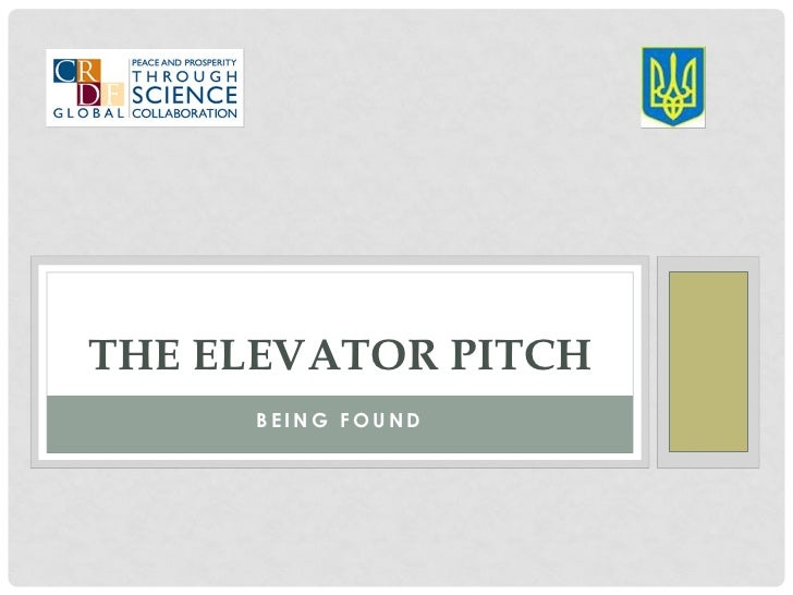 THE ELEVATOR PITCH     BEING FOUND