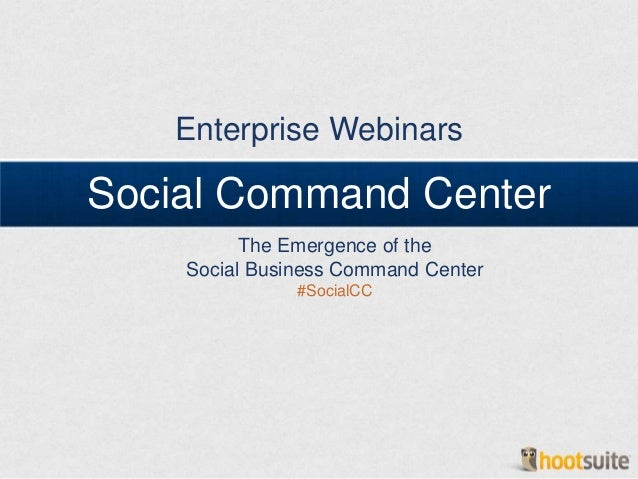 Enterprise WebinarsSocial Command Center          The Emergence of the    Social Business Command Center               #So...