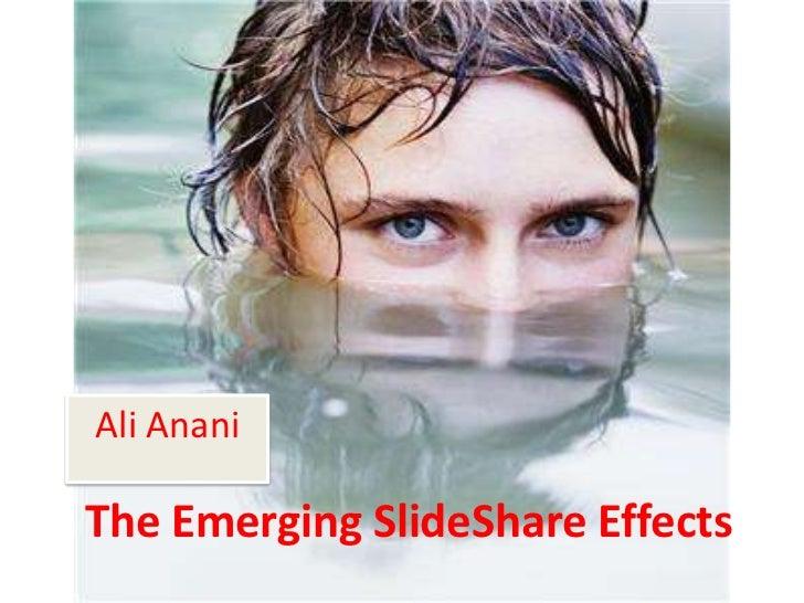 Ali AnaniThe Emerging SlideShare Effects