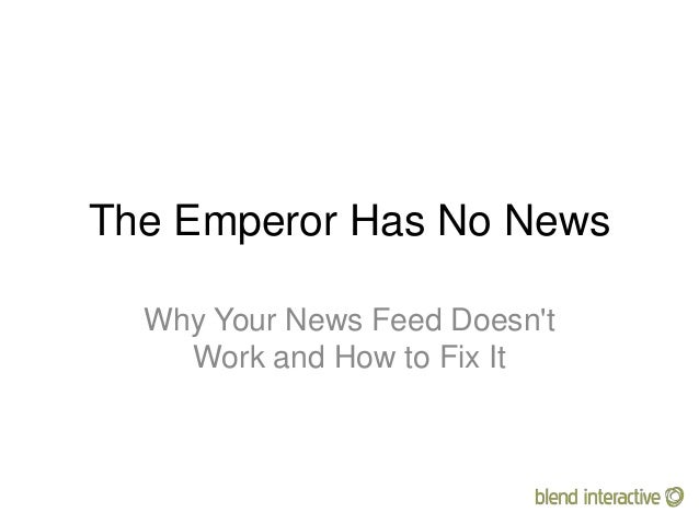 The Emperor Has No NewsWhy Your News Feed DoesntWork and How to Fix It