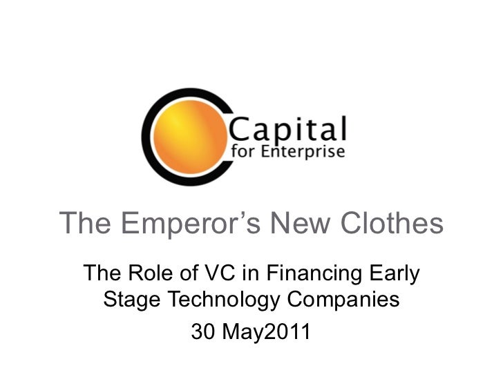 The Emperor's New Clothes The Role of VC in Financing Early Stage Technology Companies 30 May2011