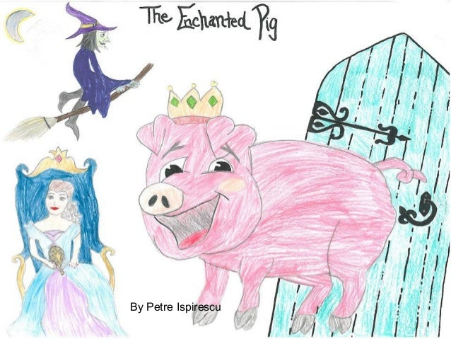 The Enchanted Pig, romanian fairy tale by Petre Ispirescu