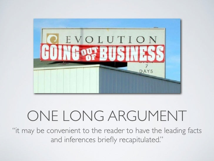 """ONE LONG ARGUMENT """"it may be convenient to the reader to have the leading facts             and inferences briefly recapitu..."""