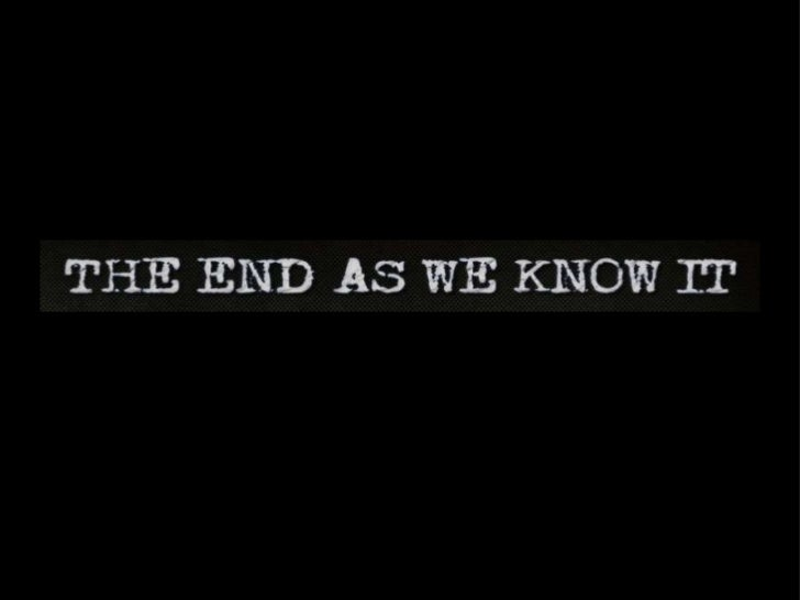 The end as_we_know_it
