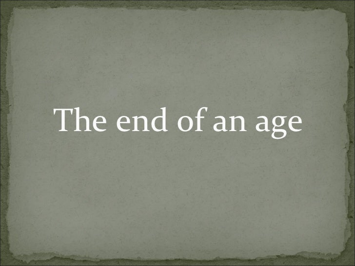 The end of an age